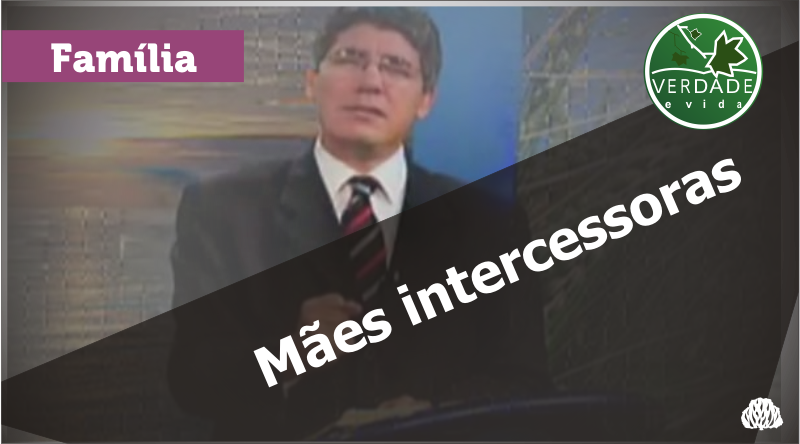 0007 – Mães intercessoras