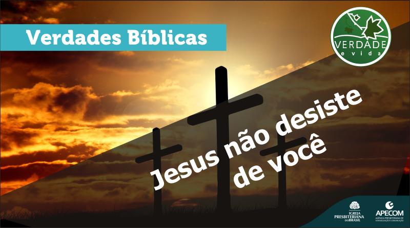 0637 – Jesus não desiste de você