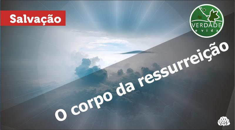 0683 – O corpo da ressurreição