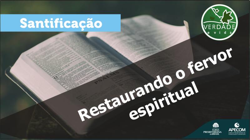0684 – Restaurando o fervor espiritual