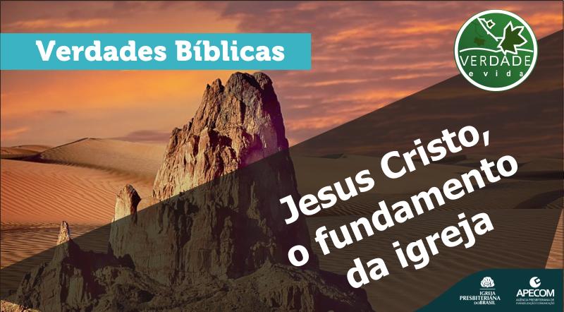 0685 – Jesus Cristo, o fundamento da igreja