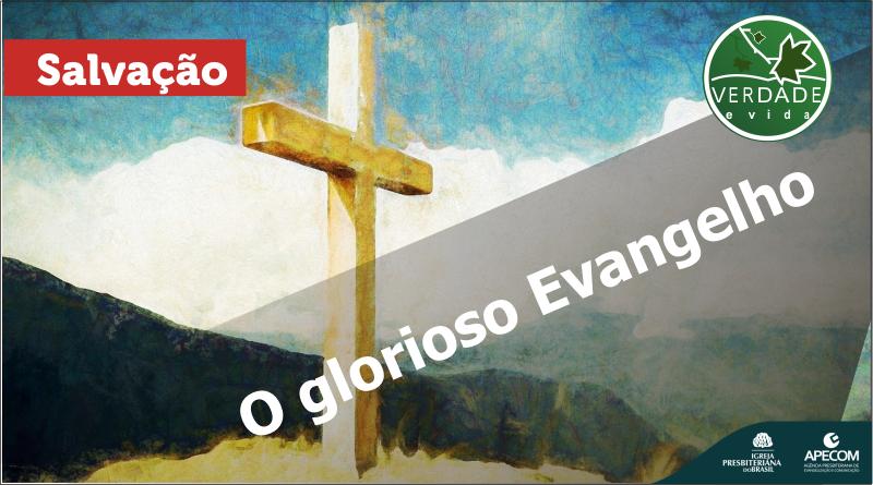 0686 – O glorioso Evangelho