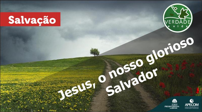 0692 – Jesus, o nosso glorioso Salvador