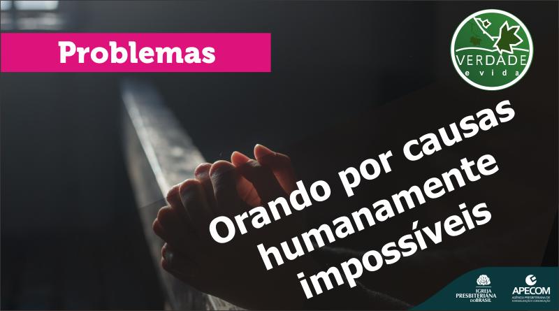 0695 – Orando por causas humanamente impossíveis