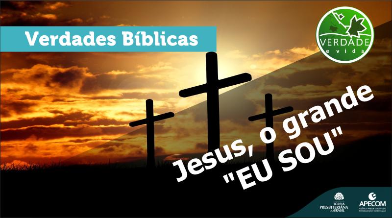 """0702 – Jesus, o grande """"EU SOU"""""""