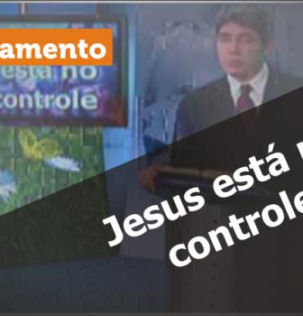 0005 – Jesus está no controle